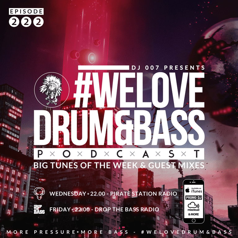DJ 007 Presents #WeLoveDrum&Bass Podcast #222 | DROP THE
